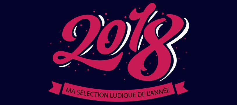 Sélection 2018, le meilleur de l'année ludique (enfin selon moi)