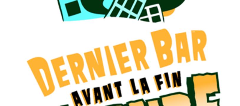 Le Dernier Bar avant la Fin du Monde !